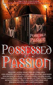 Possessed by Passion: A dark romance and paranormal collection