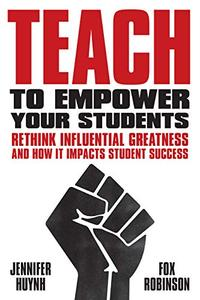 Teach to Empower Your Students: Rethink Influential Greatness and how it Impacts Student Success