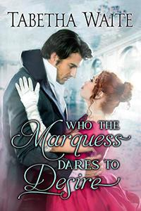 Who the Marquess Dares to Desire