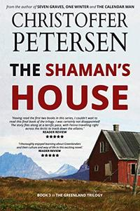 The Shaman's House: Book 3 in the adrenaline-fueled Greenland Trilogy