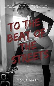 To The Beat of The Streets: Street Arrhythmia Trilogy, Book 3