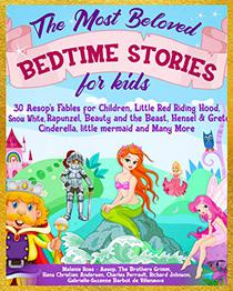 The Most Beloved Bedtime Stories for Kids: 30 Aesop's Fables for Children, Little Red Riding Hood, Snow White, Rapunzel, Beauty and the Beast, Hensel & Gretel, Cinderella, Little Mermaid & Many More