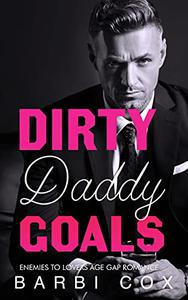 Dirty Daddy Goals: Enemies To Lovers Age Gap Romance