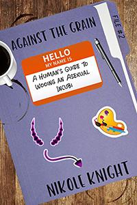 Against the Grain: A Human's Guide to Wooing an Asexual Incubi