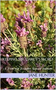 Keeping Mr. Darcy's Secret: A Pride and Prejudice Sensual Intimate