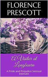 A Visitor at Longbourn: A Pride and Prejudice Sensual Intimate