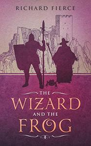 The Wizard and the Frog: Magic and Monsters Book 1