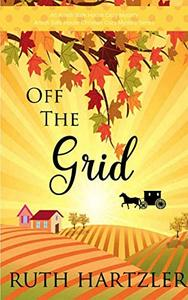 Off The Grid: An Amish Safe House Cozy Mystery: Amish Safe House Christian Cozy Mystery