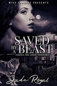 Saved By a Beast: A Phoenix Pack Urban Paranormal