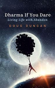 Dharma If You Dare: Living Life With Abandon