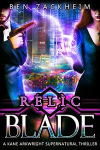 Relic: Blade (A Kane Arkwright Supernatural Thriller)