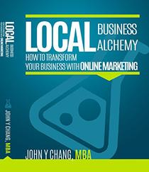 Local Business Alchemy: How to Transform Your Business with Online Marketing