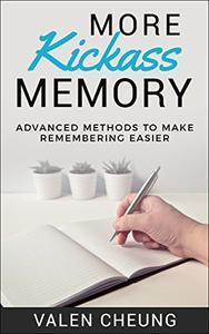 More Kickass Memory: Advanced Methods to Make Remembering Easier