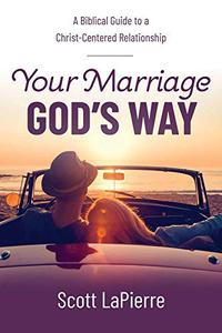 Your Marriage God's Way: A Biblical Guide to a Christ-Centered Relationship