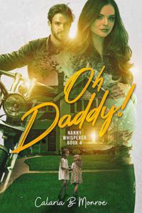 Oh Daddy!: The Nanny Whisperer: Book 4