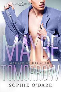 Maybe Tomorrow: An Alpha/Beta/Omega Story