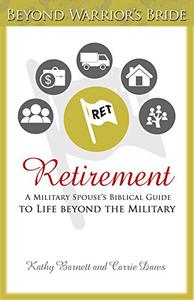 Retirement: A Military Spouse's Biblical Guide to Life Beyond the Military