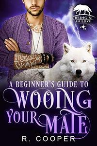 A Beginner's Guide to Wooing Your Mate (Being