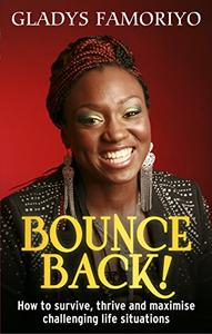 Bounce Back!: How to survive, thrive and maximise challenging life situations