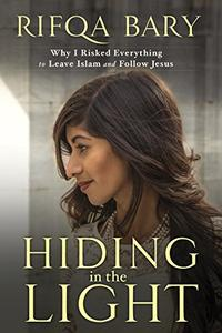 Hiding in the Light: Why I Risked Everything to Leave Islam and Follow Jesus