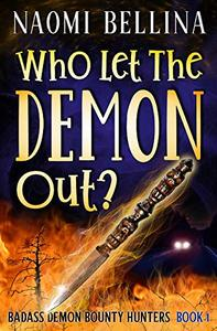 Who Let the Demon Out?: Badass Demon Bounty Hunters Book One