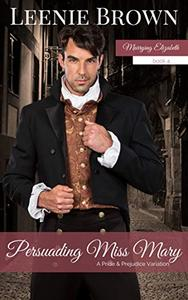 Persuading Miss Mary: A Pride and Prejudice Variation
