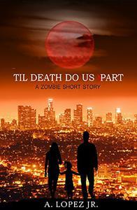 Til Death Do Us Part: A Zombie Short Story