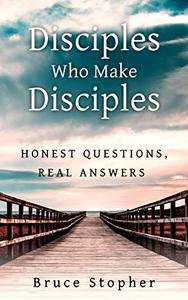 Disciples Who Make Disciples: Honest Questions Real Answers