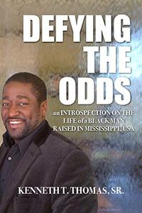 Defying the Odds: An Introspection on the Life of a Black Man Raised in Mississippi, USA