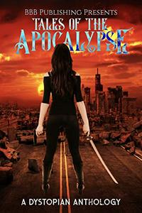 Tales Of The Apocalypse: A Dystopian Anthology
