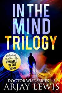 In The Mind Trilogy: The Doctor Wise Series Books 1-3