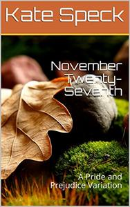 November Twenty-Seventh: A Pride and Prejudice Variation