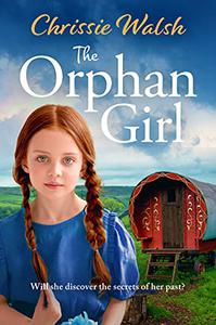 The Orphan Girl: A Beautiful World War One Saga of Found Family and Hidden Secrets
