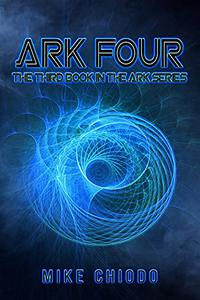 Ark Four: The Third Book in the Ark Series