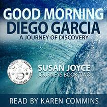 Good Morning Diego Garcia: A Journey of Discovery: Journeys, Book 2