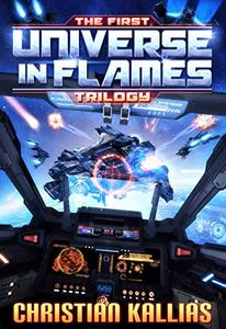 The First Universe in Flames Trilogy (Books 1 to 3): Earth - Last Sanctuary, Fury to the Stars & Destination Oblivion