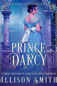 Prince Darcy: A Pride and Prejudice Variation