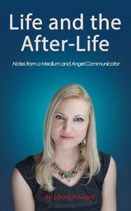 Life and the After-Life: Notes From A Medium and Angel Communicator