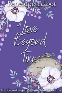 A Love Beyond Time: A Pride and Prejudice Time Travel Variation
