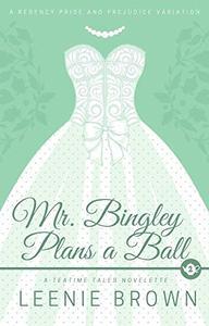 Mr. Bingley Plans a Ball: A Teatime Tales Novelette