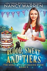 Blood, Sweat and Tiers: A paranormal culinary cozy mystery