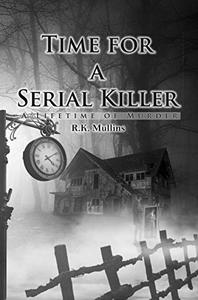 Time For A Serial Killer: A Lifetime Of Murder