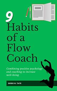 9 Habits of a Flow Coach: Combining positive psychology and coaching to increase well-being