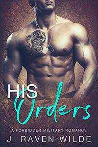His Orders: A Forbidden Military Romance
