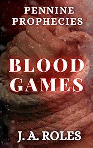 Pennine Prophecies: Blood Games