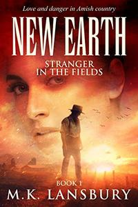 New Earth: Stranger in the Fields: A Sweet Amish Romance