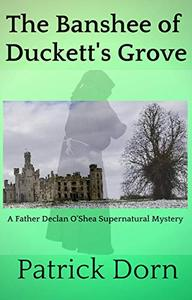 The Banshee of Duckett's Grove: A Father Declan O'Shea Supernatural Mystery