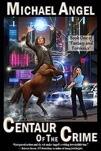 Centaur of the Crime: Book One of 'Fantasy and Forensics'