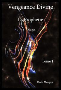 Vengeance Divine - La Prophétie - Trilogie - Tome I