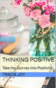 Thinking Positive: Take The Journey into Positivity